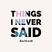 Things I Never Said by Jim Hewitt