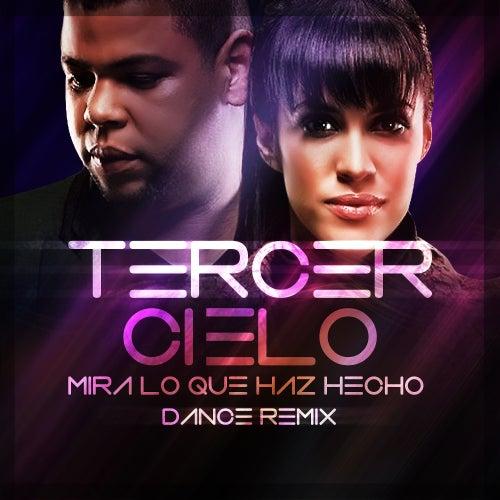 Mira Lo Que Haz Hecho (Dance Remix) de Tercer Cielo