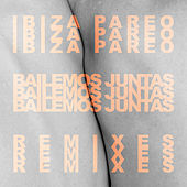 Bailemos Juntas Remixes by Ibiza Pareo