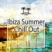 Ibiza Summer Chill Out – Chillout Music, Ibiza Party, Hot Summer Vibes, Stress Relief von Ibiza Chill Out