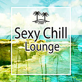 Sexy Chill Lounge – Sexy Chill Out Music, Sexy Lounge, Chill Beats, Soft Vibes by Chillout Lounge