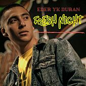 Fresh Night by Eder YK Duran