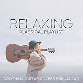 Relaxing Classical Playlist: Soothing Guitar Covers for All Day by Various Artists