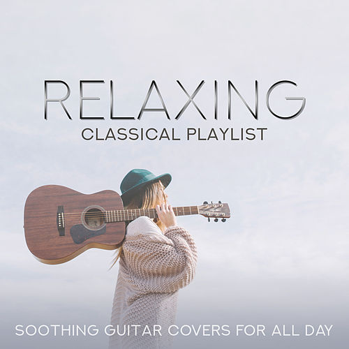 Relaxing Classical Playlist: Soothing Guitar Covers for All Day van Various Artists