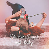 Classical Sounds and Baby – Music for Children, Brilliant Mind, Train Brain Baby von Rockabye Lullaby
