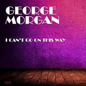 I Can't Go On This Way von George Morgan