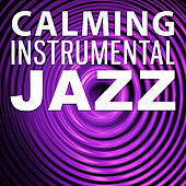Calming Instrumental Jazz – Relax All Day & Night with Jazz Music, Soft Sounds, Music to Help You Rest, Mellow Sounds von Gold Lounge