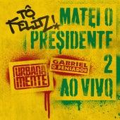 Tô Feliz (Matei O Presidente) 2 (Ao Vivo) de Gabriel O Pensador