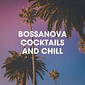 Bossanova Cocktails And Chill by Various Artists