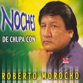 Noches de Chupa de Roberto Morocho