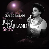 That Old Feeling: Classic Ballads From The Judy Garland Show (Live) by Judy Garland