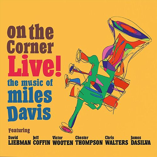 On the Corner Live! The Music of Miles Davis (Feat. Jeff Coffin, Victor Wooten, Chester Thompson, Chris Walters & James DaSilva) by David Liebman