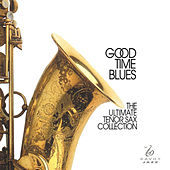 Good Time Blues: The Ultimate Tenor Sax Collection by Various Artists