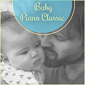 Baby Piano Classic – Classics Piano Sounds for Baby, Healthy Baby Development, Beautiful Piano Music, Funny Collection of Soothing Sounds, Classical Instruments for Kids by Relaxing Piano Music
