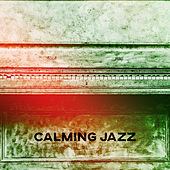 Calming Jazz – Most Peaceful Background Music for Dinner, Restaurant Music, Relax with Jazz von Peaceful Piano