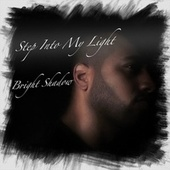 Step Into My Light by Bright Shadow