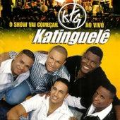 O Show vai Começar (Ao Vivo) by Katinguelê