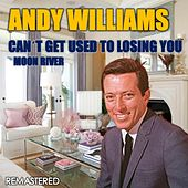 Can't Get Used to Losing You & Moon River (Remastered) by Andy Williams
