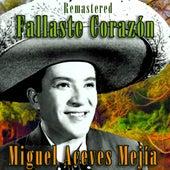Fallaste Corazón (Remastered) by Miguel Aceves Mejia