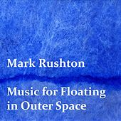 Music for Floating in Outer Space by Mark Rushton