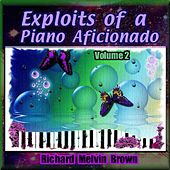 Exploits of a Piano Aficionado, Volume 2 by Richard Melvin Brown