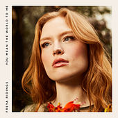 You Mean the World to Me by Freya Ridings