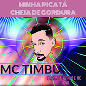 Minha Pica Tá Cheia de Gordura de MC Timbu