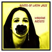Roots of Latin Jazz by Various Artists