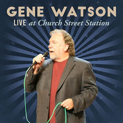 Live at Church Street Station by Gene Watson