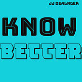 Know Better by JJ Dealnger