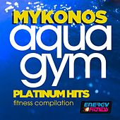 Mykonos Aqua Gym Platinum Hits Fitness Compilation (15 Tracks Non-Stop Mixed Compilation for Fitness & Workout - 128 BPM - 32 Count) by Various Artists