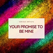 Your Promise to Be Mine von Various Artists