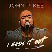 I Made It Out (Radio Edit) de John P. Kee