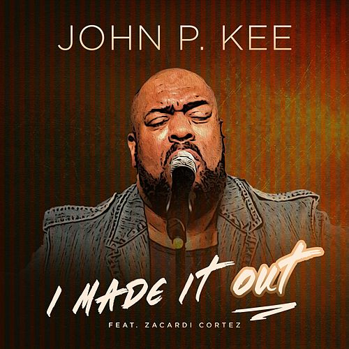 I Made It Out (Radio Edit) by John P. Kee