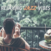 Relaxing Jazz Vibes by Various Artists