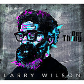 Our Thing de Larry Wilson