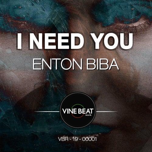 I Need You by Enton Biba