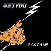 Pick on Me von The Get You
