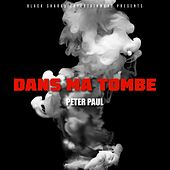 Dans Ma Tombe by Peter Paul