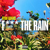 Fuck The Rain von Ryan Adams