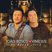 Do Nosso Jeito, Ep. 1 de João Bosco & Vinícius