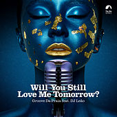 Will You Still Love Me Tomorrow? by Groove Da Praia