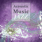 Acoustic Music Jazz – Ambient Stream, Late Night Music, Romantic Instrumental Songs, Acosutic Music by Acoustic Hits