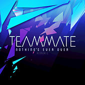Nothing's Ever Over (Remixes) de TeamMate