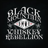 Black Mountain Whiskey Rebellion by Black Mountain Whiskey Rebellion