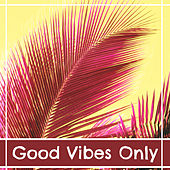 Good Vibes Only – Best Chillout Music, Ambient Lounge, Ocean Dreams, Chill Out Lounge Summer, Ibiza Lounge von Chill Out