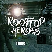 Toxic by Rooftop Heroes
