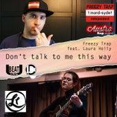Don't Talk to Me This Way von Freezy Trap