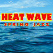 Heat Wave Spring Jazz by Various Artists