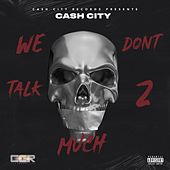 We Don't Talk 2 Much by Cashcity